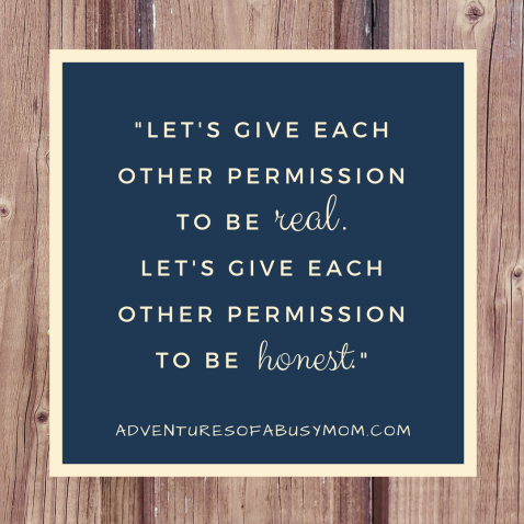 Let's give each other permission to be REAL. Let's give each other permission to be HONEST.
