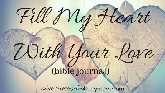 Fill My Heart With Your Love(bible journal)