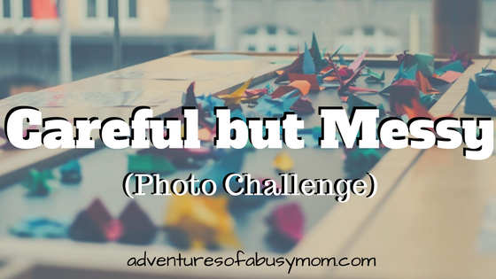 Careful but Messy(Photo Challenge)