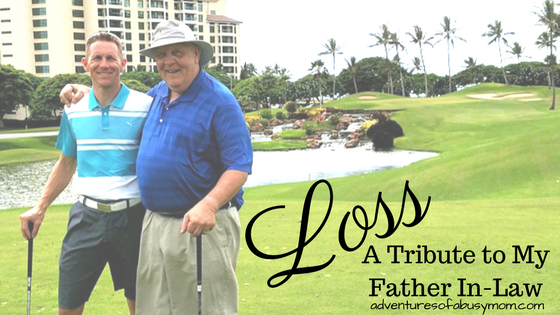 Loss: A Tribute to My Father In-Law – Adventures of a Busy Mom