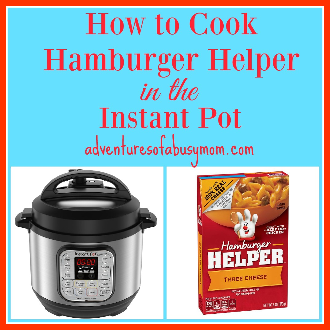 How To Cook Hamburger Helper In The Instant Pot Adventures Of A