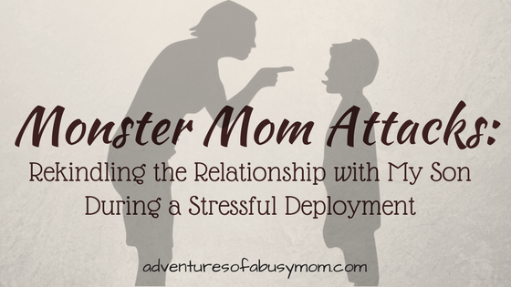 Monster Mom Attacks_ Rekindling the Relationship with My Son During a Stressful Deployment