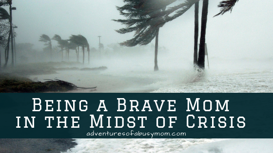 being a brave mom in the midst of crisis