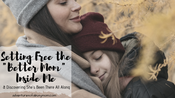 "Setting Free the ""Better Mom"" Inside Me & Discovering She's Been There All Along"